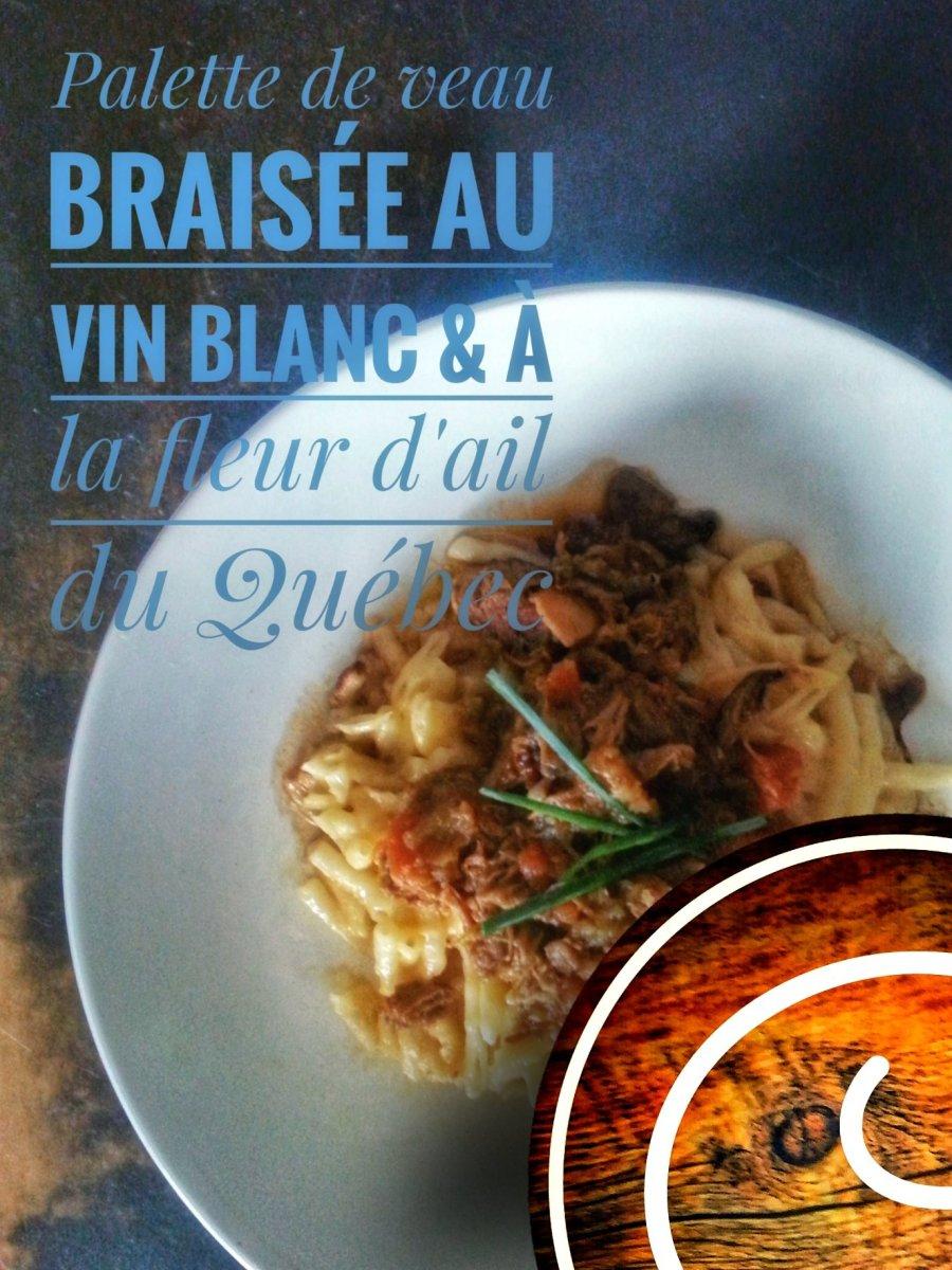Palette de veau braisée au vin blanc & à la fleur d'ail: Recette du Québec...