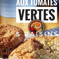 Muffins aux tomates vertes (& raisins): L'ultime découverte automnale...
